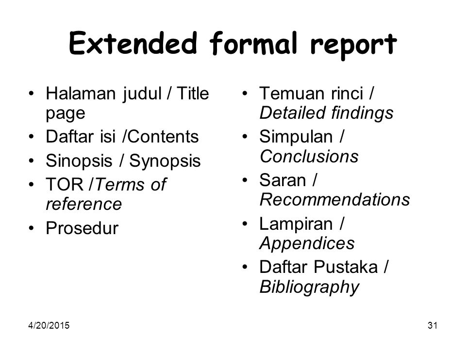 4/20/201531 Extended formal report Halaman judul / Title page Daftar isi /Contents Sinopsis / Synopsis TOR /Terms of reference Prosedur Temuan rinci / Detailed findings Simpulan / Conclusions Saran / Recommendations Lampiran / Appendices Daftar Pustaka / Bibliography