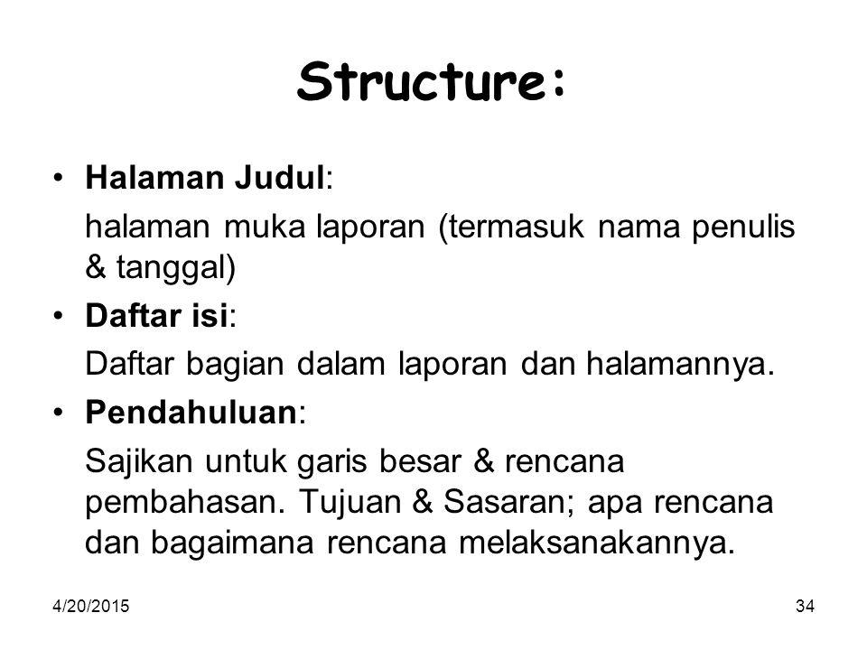 4/20/201534 Structure: Halaman Judul: halaman muka laporan (termasuk nama penulis & tanggal) Daftar isi: Daftar bagian dalam laporan dan halamannya.
