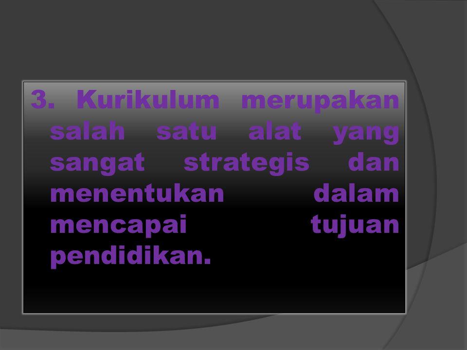 2. Kurikulum merupakan implementasi tujuan pendidikan