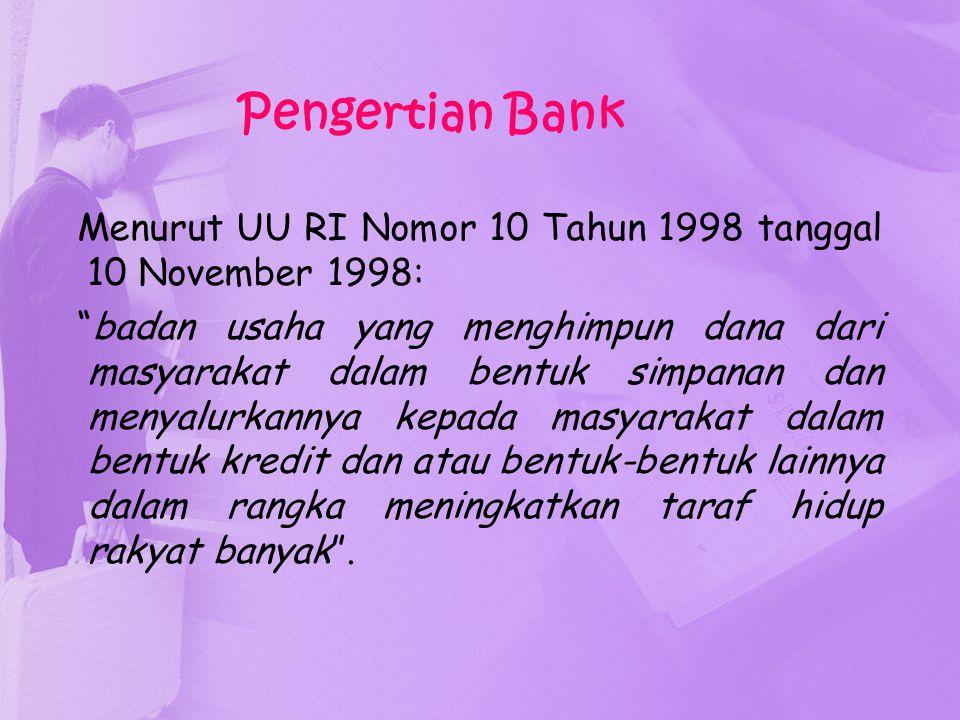 "Pengertian Bank Menurut UU RI Nomor 10 Tahun 1998 tanggal 10 November 1998: ""badan usaha yang menghimpun dana dari masyarakat dalam bentuk simpanan da"