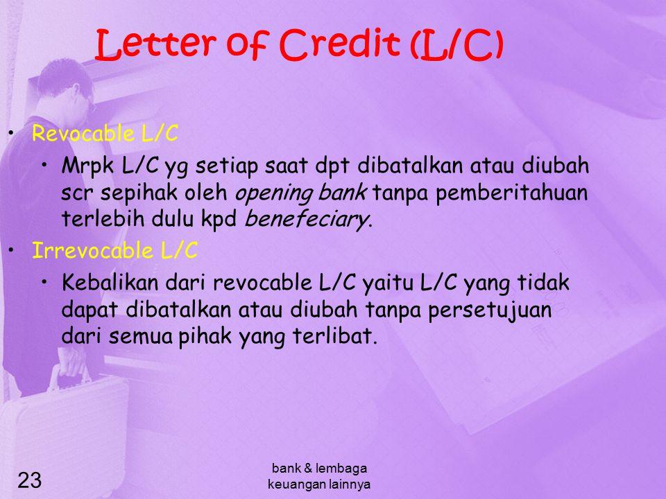 bank & lembaga keuangan lainnya 23 Letter of Credit (L/C) Revocable L/C Mrpk L/C yg setiap saat dpt dibatalkan atau diubah scr sepihak oleh opening ba