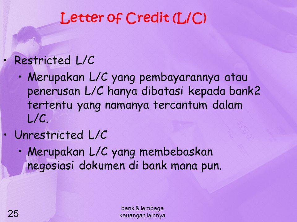 bank & lembaga keuangan lainnya 25 Letter of Credit (L/C) Restricted L/C Merupakan L/C yang pembayarannya atau penerusan L/C hanya dibatasi kepada ban