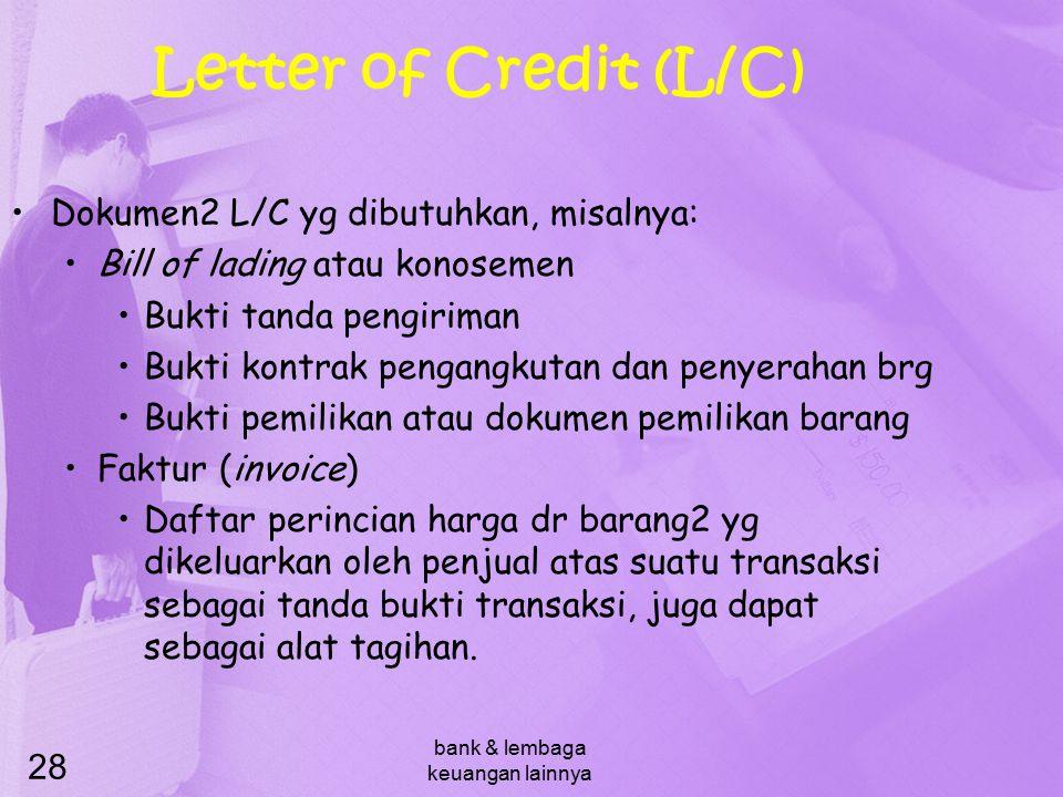 bank & lembaga keuangan lainnya 28 Letter of Credit (L/C) Dokumen2 L/C yg dibutuhkan, misalnya: Bill of lading atau konosemen Bukti tanda pengiriman B
