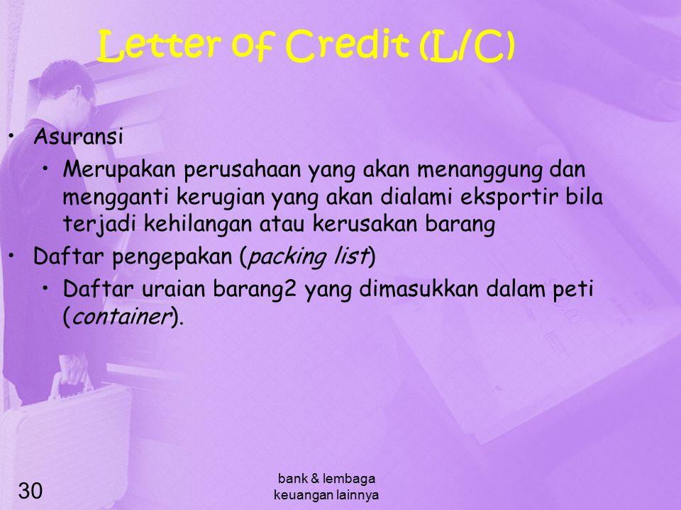 bank & lembaga keuangan lainnya 30 Letter of Credit (L/C) Asuransi Merupakan perusahaan yang akan menanggung dan mengganti kerugian yang akan dialami