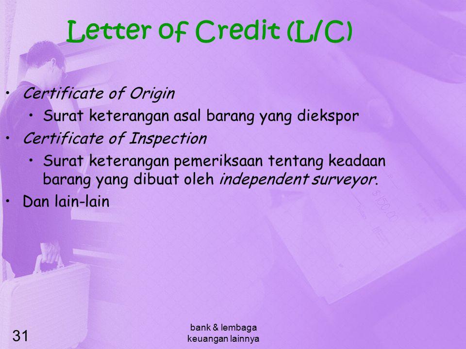 bank & lembaga keuangan lainnya 31 Letter of Credit (L/C) Certificate of Origin Surat keterangan asal barang yang diekspor Certificate of Inspection S