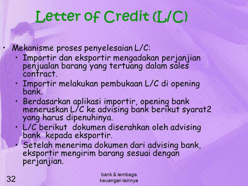 bank & lembaga keuangan lainnya 32 Letter of Credit (L/C) Mekanisme proses penyelesaian L/C: Importir dan eksportir mengadakan perjanjian penjualan ba