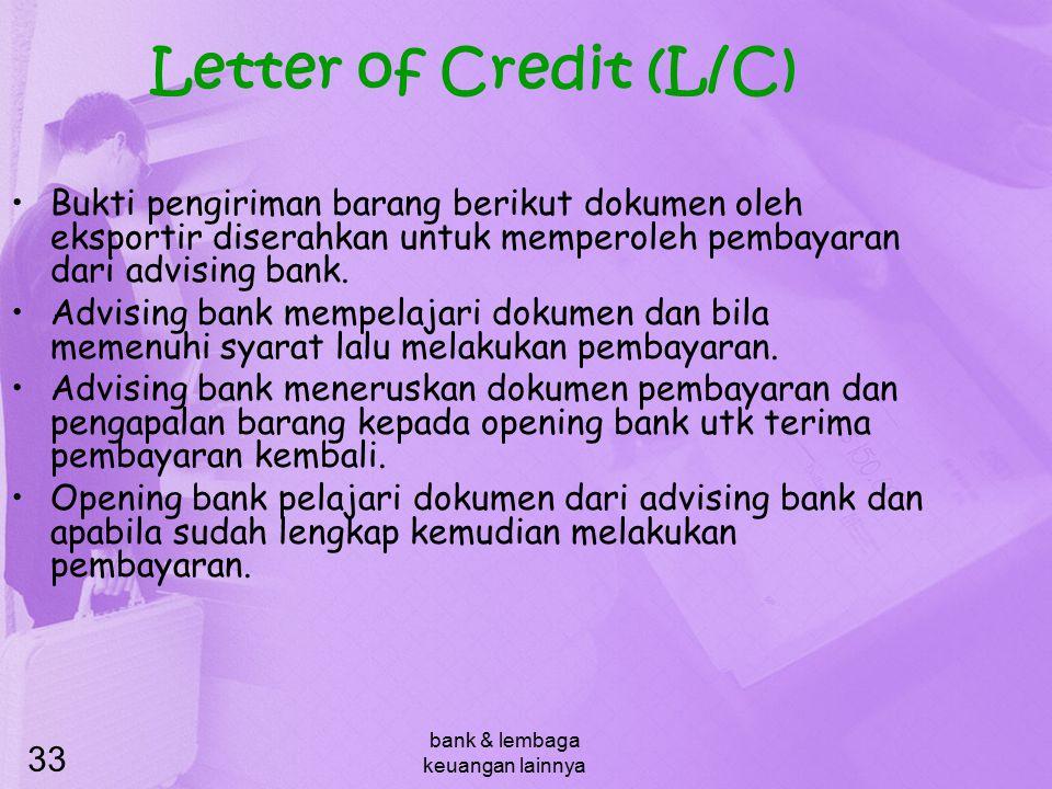bank & lembaga keuangan lainnya 33 Letter of Credit (L/C) Bukti pengiriman barang berikut dokumen oleh eksportir diserahkan untuk memperoleh pembayara