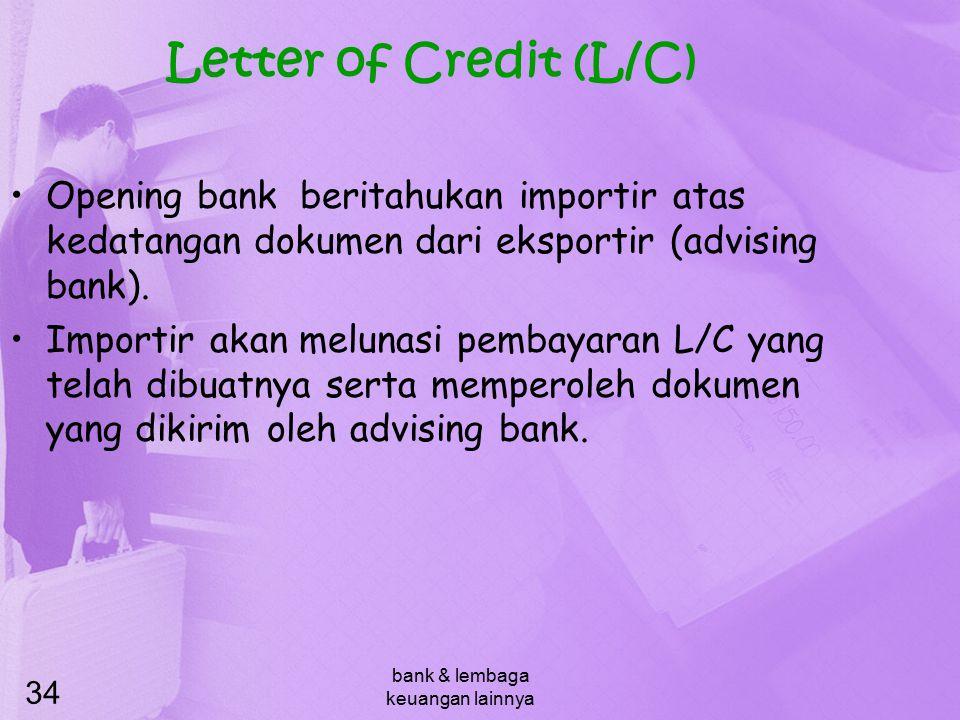 bank & lembaga keuangan lainnya 34 Letter of Credit (L/C) Opening bank beritahukan importir atas kedatangan dokumen dari eksportir (advising bank). Im