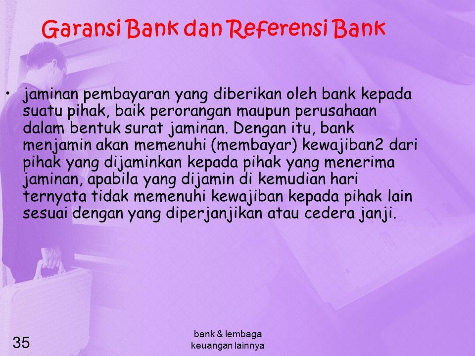 bank & lembaga keuangan lainnya 35 Garansi Bank dan Referensi Bank jaminan pembayaran yang diberikan oleh bank kepada suatu pihak, baik perorangan mau
