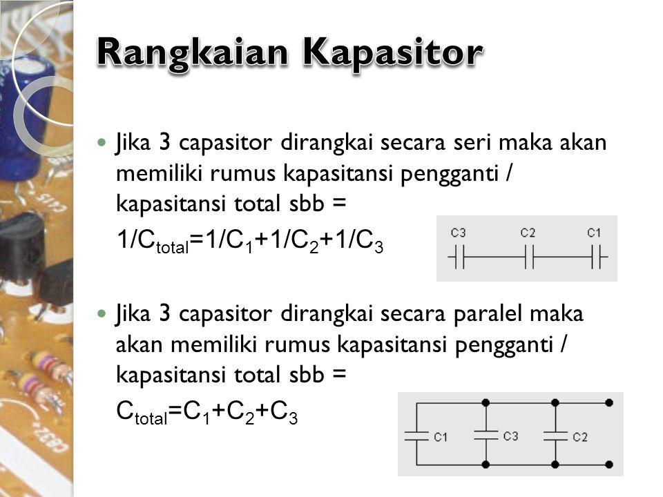 Jika 3 capasitor dirangkai secara seri maka akan memiliki rumus kapasitansi pengganti / kapasitansi total sbb = 1/C total =1/C 1 +1/C 2 +1/C 3 Jika 3