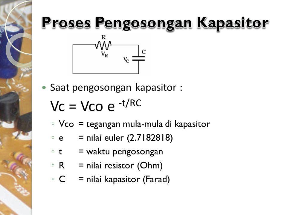 Saat pengosongan kapasitor : Vc = Vco e -t/RC ◦ Vco = tegangan mula-mula di kapasitor ◦ e= nilai euler (2.7182818) ◦ t= waktu pengosongan ◦ R= nilai r