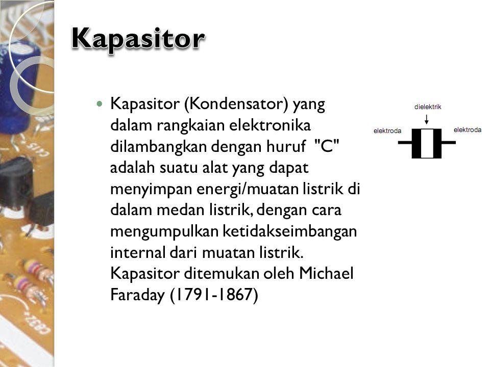Kapasitor (Kondensator) yang dalam rangkaian elektronika dilambangkan dengan huruf