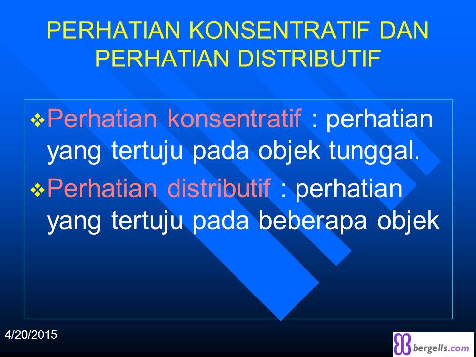 PERHATIAN KONSENTRATIF DAN PERHATIAN DISTRIBUTIF  Perhatian konsentratif : perhatian yang tertuju pada objek tunggal.