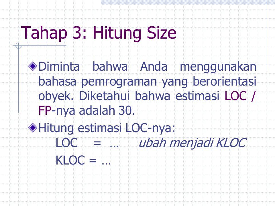 Tahap 3: Hitung Size Diminta bahwa Anda menggunakan bahasa pemrograman yang berorientasi obyek. Diketahui bahwa estimasi LOC / FP-nya adalah 30. Hitun