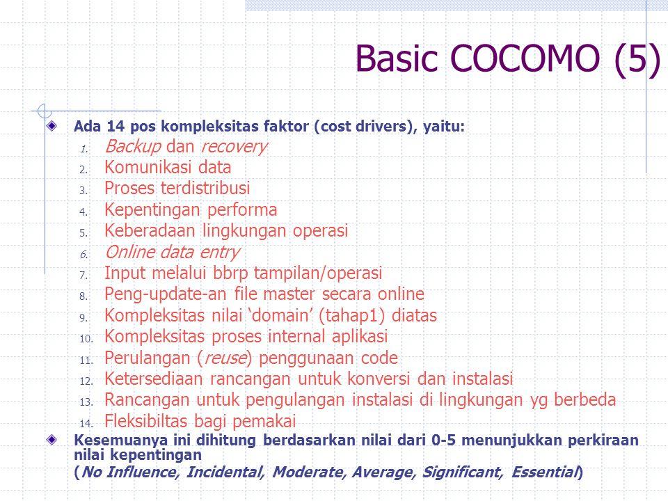 Basic COCOMO (5) Ada 14 pos kompleksitas faktor (cost drivers), yaitu: 1. Backup dan recovery 2. Komunikasi data 3. Proses terdistribusi 4. Kepentinga