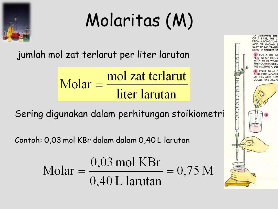 Molaritas (M) jumlah mol zat terlarut per liter larutan Sering digunakan dalam perhitungan stoikiometri Contoh: 0,03 mol KBr dalam dalam 0,40 L laruta