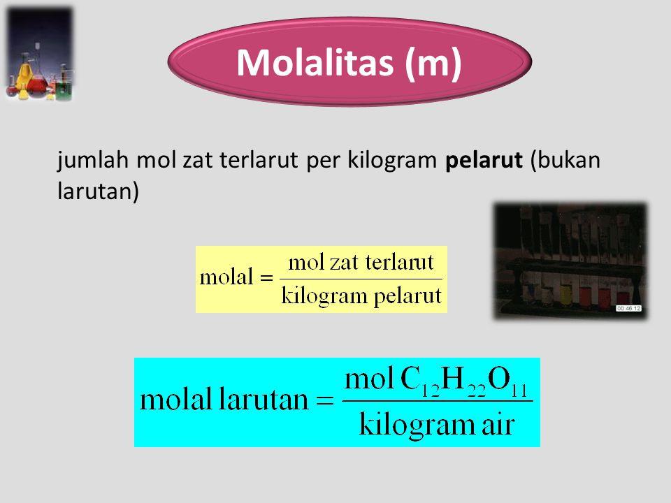 jumlah mol zat terlarut per kilogram pelarut (bukan larutan) Molalitas (m)