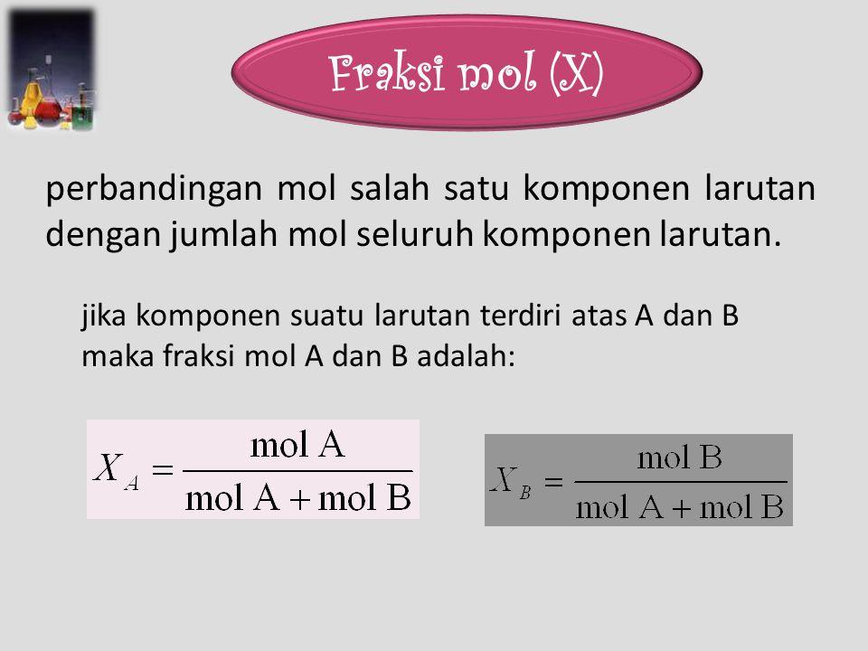 perbandingan mol salah satu komponen larutan dengan jumlah mol seluruh komponen larutan. jika komponen suatu larutan terdiri atas A dan B maka fraksi