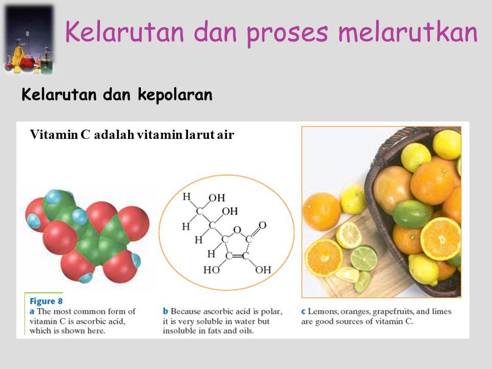 Kelarutan dan proses melarutkan Kelarutan dan kepolaran Vitamin C adalah vitamin larut air