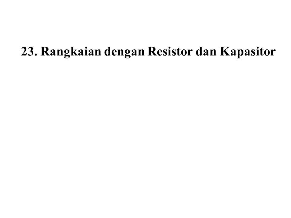 23. Rangkaian dengan Resistor dan Kapasitor