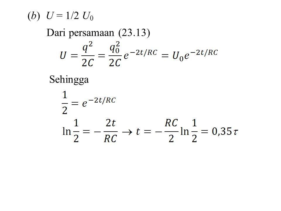 (b) U = 1/2 U 0 Dari persamaan (23.13) Sehingga
