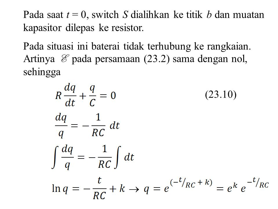 Pada saat t = 0, switch S dialihkan ke titik b dan muatan kapasitor dilepas ke resistor. Pada situasi ini baterai tidak terhubung ke rangkaian. Artiny