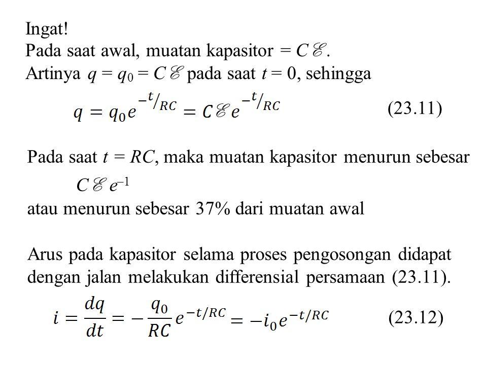 Ingat! Pada saat awal, muatan kapasitor = C E. Artinya q = q 0 = C E pada saat t = 0, sehingga Pada saat t = RC, maka muatan kapasitor menurun sebesar