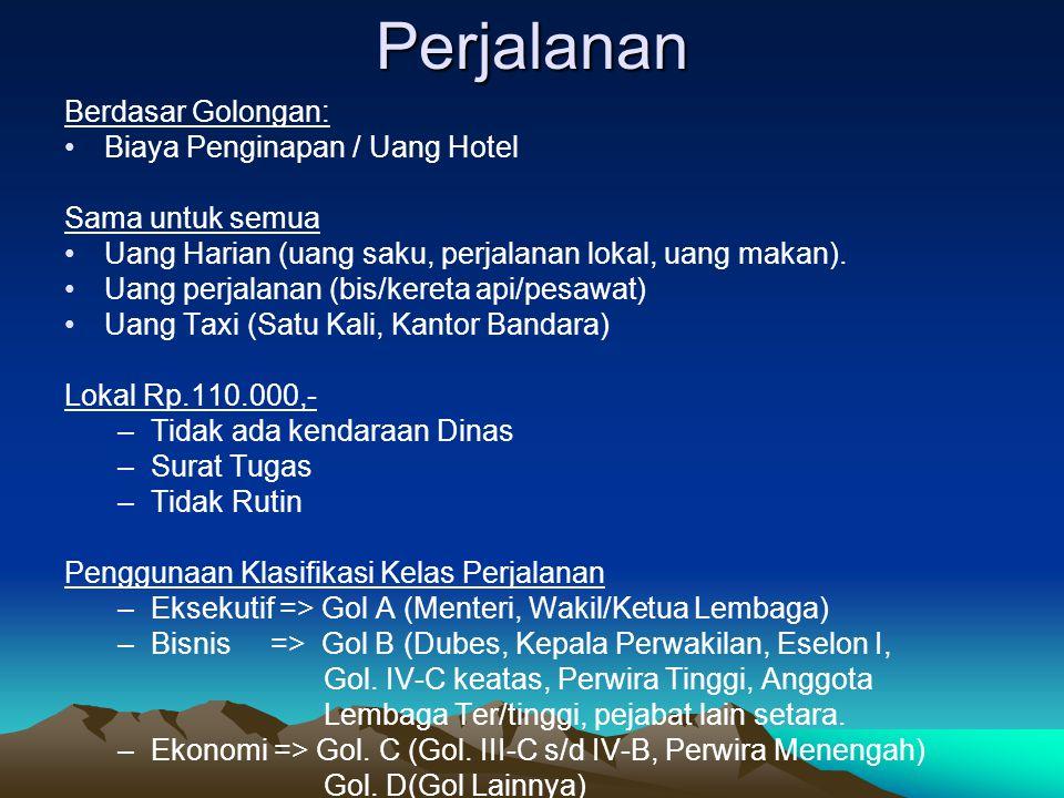 Perjalanan Berdasar Golongan: Biaya Penginapan / Uang Hotel Sama untuk semua Uang Harian (uang saku, perjalanan lokal, uang makan). Uang perjalanan (b