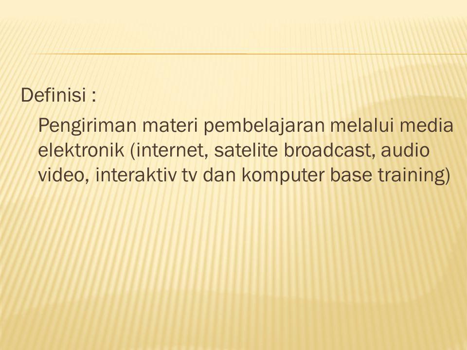 Definisi : Pengiriman materi pembelajaran melalui media elektronik (internet, satelite broadcast, audio video, interaktiv tv dan komputer base training)