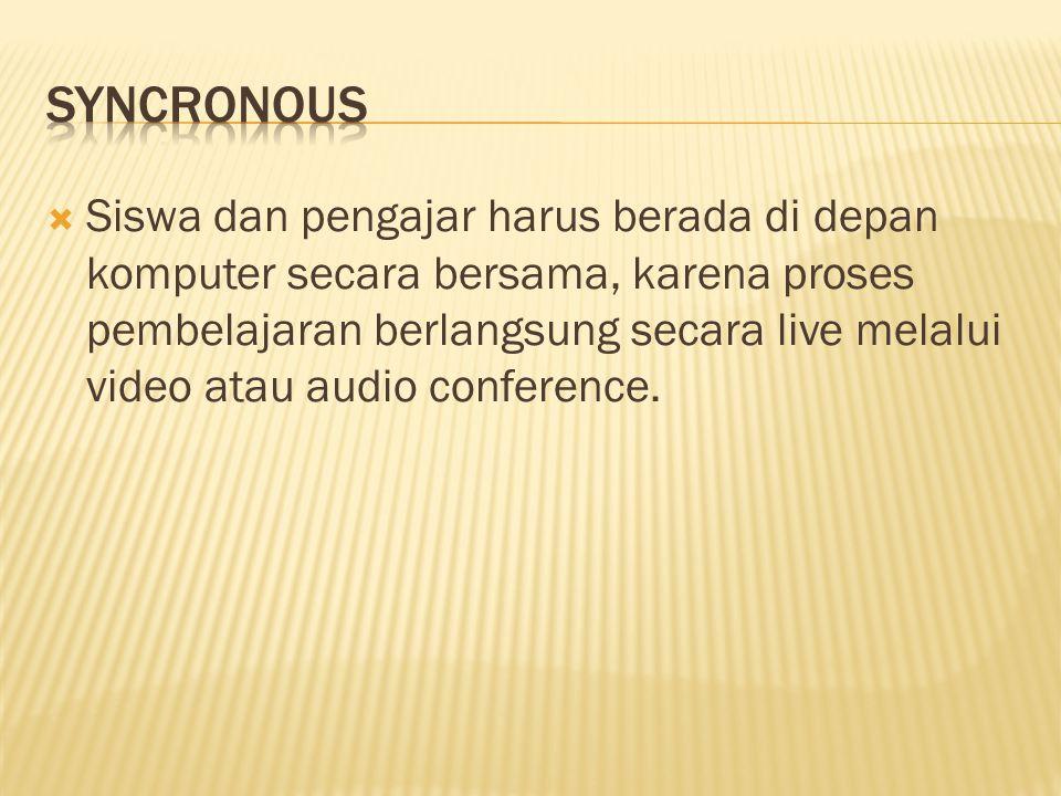  Siswa dan pengajar harus berada di depan komputer secara bersama, karena proses pembelajaran berlangsung secara live melalui video atau audio conference.
