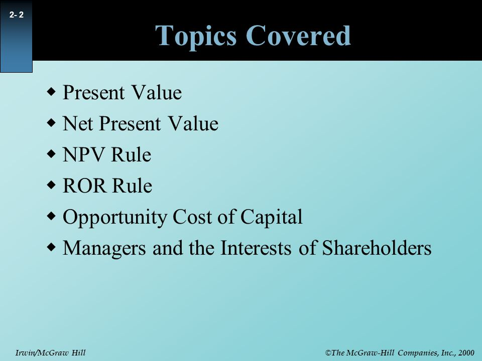 © The McGraw-Hill Companies, Inc., 2000 Irwin/McGraw Hill 2- 13 Rate of Return Rule  Accept investments that offer rates of return in excess of their opportunity cost of capital.