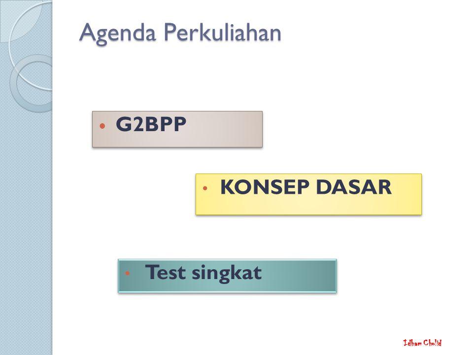 Agenda Perkuliahan G2BPP Test singkat KONSEP DASAR Idham Cholid