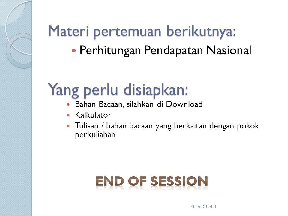 Materi pertemuan berikutnya: Perhitungan Pendapatan Nasional Idham Cholid Yang perlu disiapkan: Bahan Bacaan, silahkan di Download Kalkulator Tulisan / bahan bacaan yang berkaitan dengan pokok perkuliahan