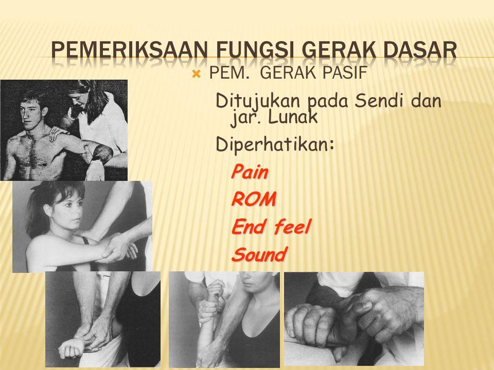  PEM. GERAK PASIF Ditujukan pada Sendi dan jar. Lunak Diperhatikan:PainROM End feel Sound