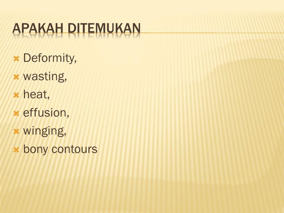  Deformity,  wasting,  heat,  effusion,  winging,  bony contours