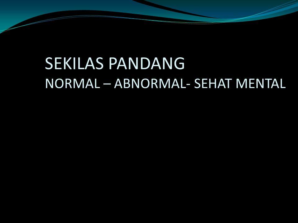 SEKILAS PANDANG NORMAL – ABNORMAL- SEHAT MENTAL