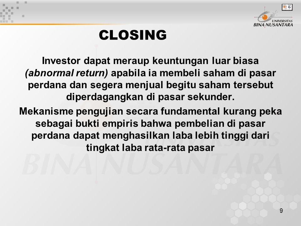 9 CLOSING Investor dapat meraup keuntungan luar biasa (abnormal return) apabila ia membeli saham di pasar perdana dan segera menjual begitu saham tersebut diperdagangkan di pasar sekunder.