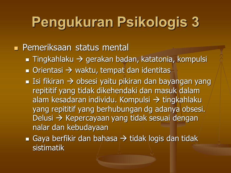 Pengukuran Psikologis 3 Pemeriksaan status mental Pemeriksaan status mental Tingkahlaku  gerakan badan, katatonia, kompulsi Tingkahlaku  gerakan bad