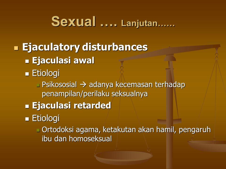 Sexual …. Lanjutan…… Ejaculatory disturbances Ejaculatory disturbances Ejaculasi awal Ejaculasi awal Etiologi Etiologi Psikososial  adanya kecemasan