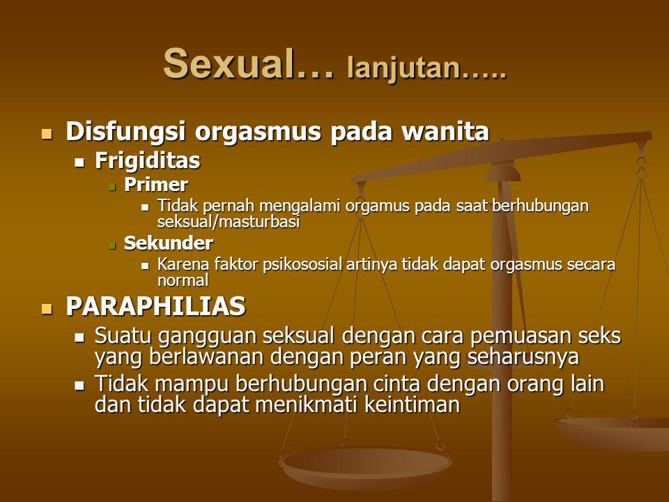 Sexual… lanjutan….. Disfungsi orgasmus pada wanita Disfungsi orgasmus pada wanita Frigiditas Frigiditas Primer Primer Tidak pernah mengalami orgamus p