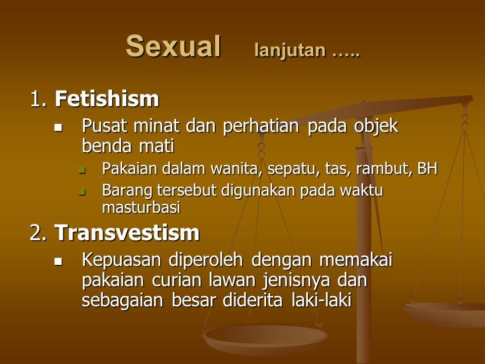 Sexual lanjutan ….. 1. Fetishism Pusat minat dan perhatian pada objek benda mati Pusat minat dan perhatian pada objek benda mati Pakaian dalam wanita,