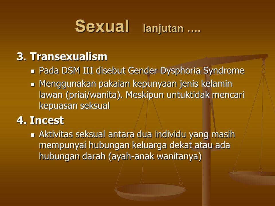 Sexual lanjutan …. 3. Transexualism Pada DSM III disebut Gender Dysphoria Syndrome Pada DSM III disebut Gender Dysphoria Syndrome Menggunakan pakaian