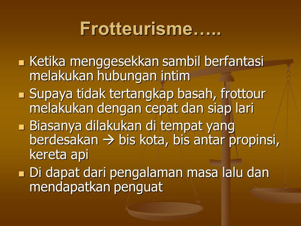 Frotteurisme….. Ketika menggesekkan sambil berfantasi melakukan hubungan intim Ketika menggesekkan sambil berfantasi melakukan hubungan intim Supaya t