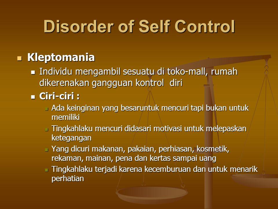 Disorder of Self Control Kleptomania Kleptomania Individu mengambil sesuatu di toko-mall, rumah dikerenakan gangguan kontrol diri Individu mengambil s