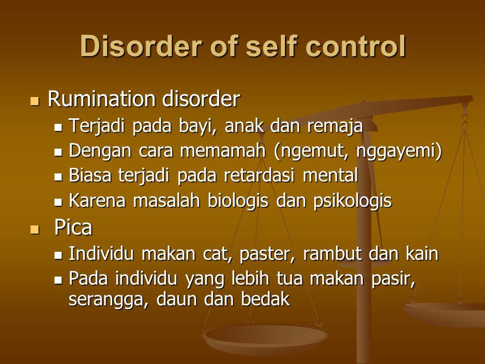 Disorder of self control Rumination disorder Rumination disorder Terjadi pada bayi, anak dan remaja Terjadi pada bayi, anak dan remaja Dengan cara mem