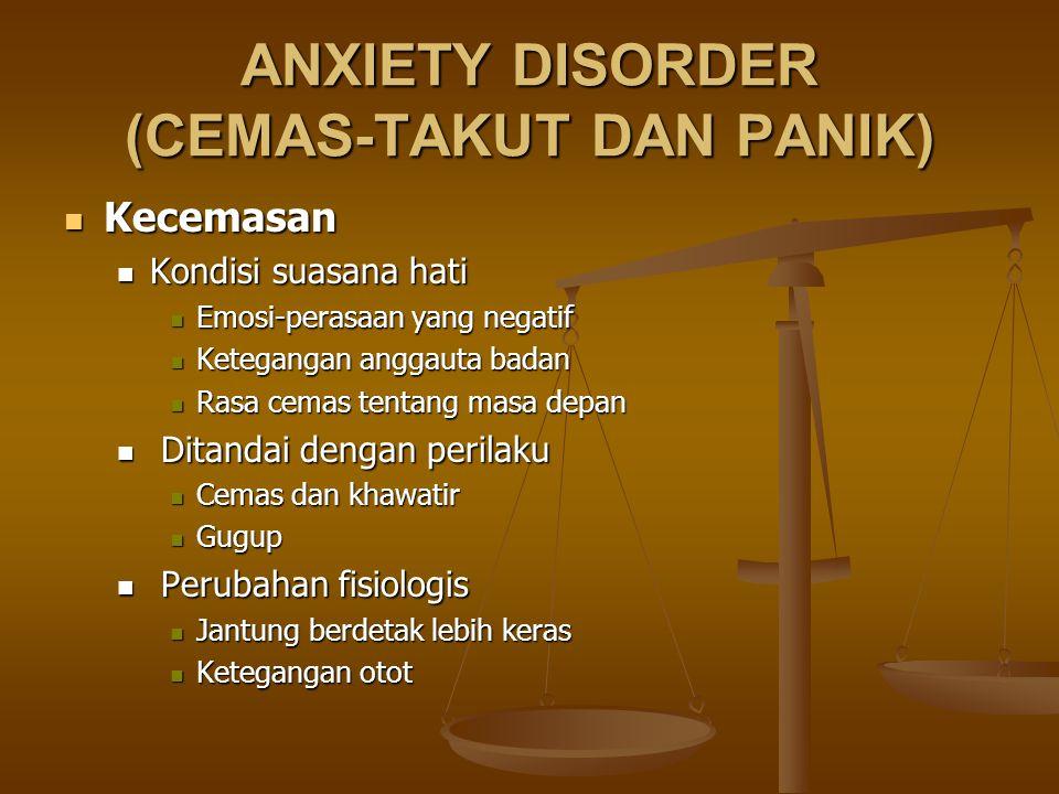 ANXIETY DISORDER (CEMAS-TAKUT DAN PANIK) Kecemasan Kecemasan Kondisi suasana hati Kondisi suasana hati Emosi-perasaan yang negatif Emosi-perasaan yang