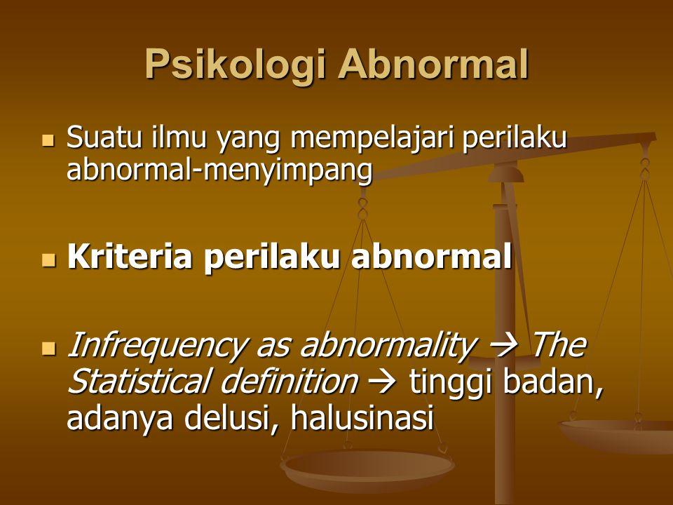 Psikologi Abnormal Suatu ilmu yang mempelajari perilaku abnormal-menyimpang Suatu ilmu yang mempelajari perilaku abnormal-menyimpang Kriteria perilaku