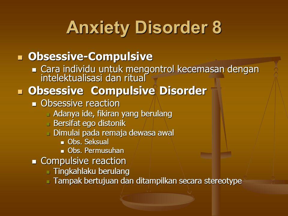 Anxiety Disorder 8 Obsessive-Compulsive Obsessive-Compulsive Cara individu untuk mengontrol kecemasan dengan intelektualisasi dan ritual Cara individu