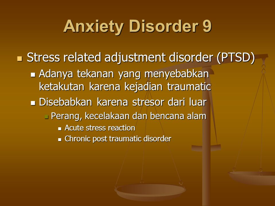 Anxiety Disorder 9 Stress related adjustment disorder (PTSD) Stress related adjustment disorder (PTSD) Adanya tekanan yang menyebabkan ketakutan karen