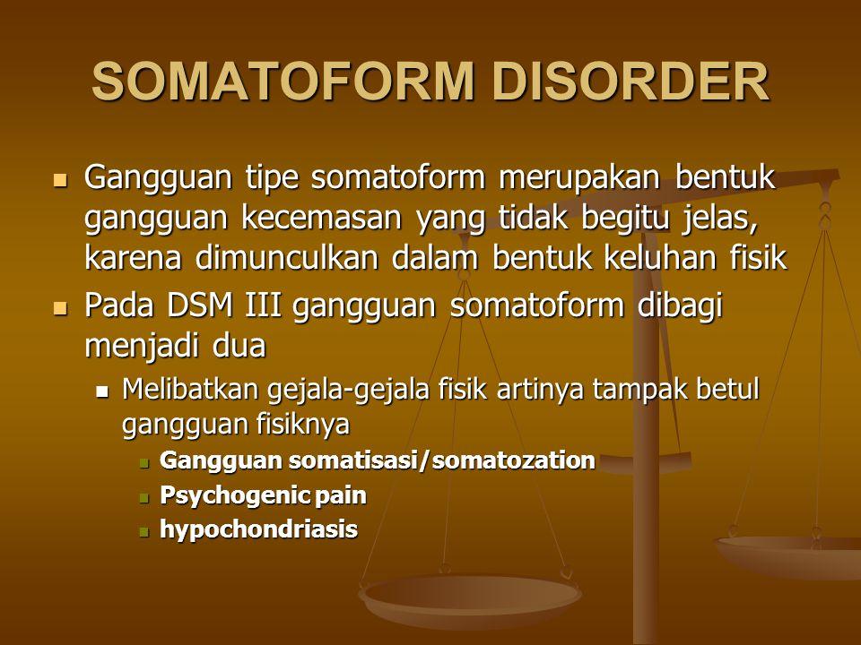 SOMATOFORM DISORDER Gangguan tipe somatoform merupakan bentuk gangguan kecemasan yang tidak begitu jelas, karena dimunculkan dalam bentuk keluhan fisi